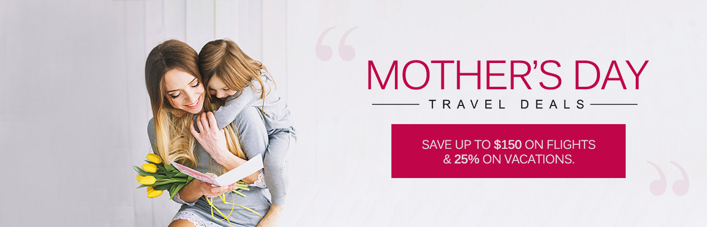 Mothers Day Travel Deals